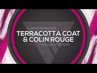 Terracotta Coat  Colin Rouge - Fox Bullet In The Heart [Clubmasters Records]