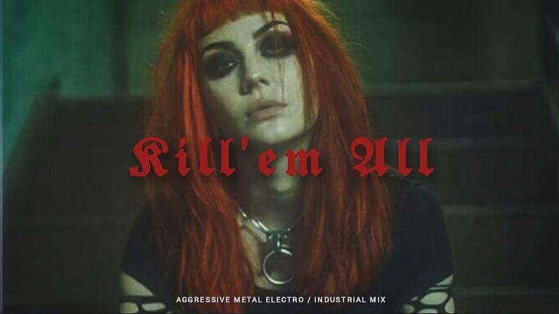 Aggressive Metal Electro Industrial Mix | KILL EM ALL