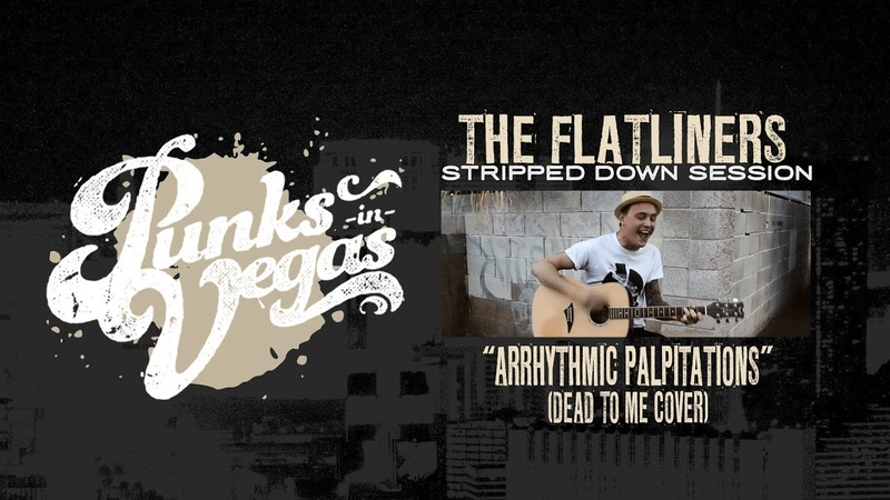 The Flatliners Arrhythmic Palpitations Dead to Me cover Punks in Vegas Stripped Down Session