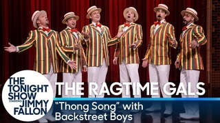 TheRagtime Gals: Thong Song (w/ Backstreet Boys)